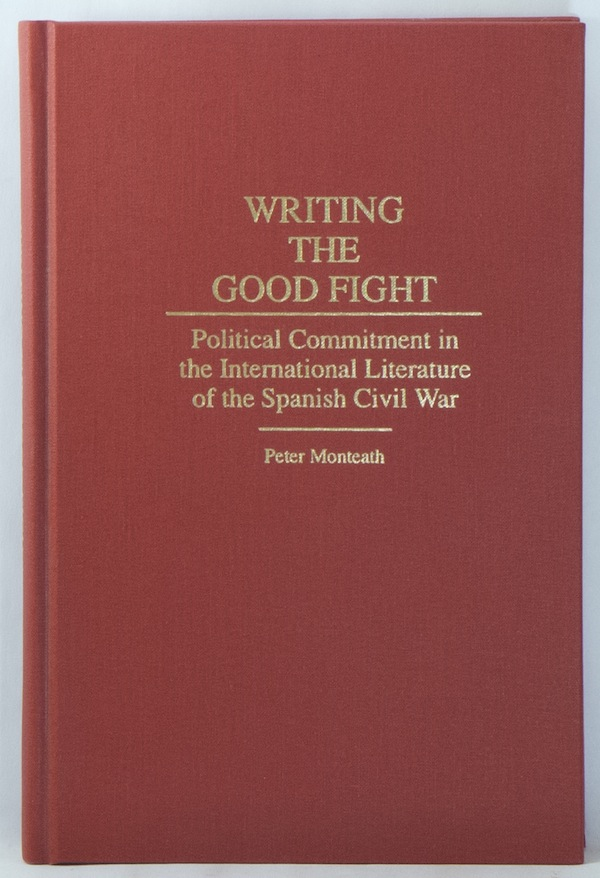 Writing the Good Fight: Political Commitment in the International Literature of the Spanish Civil War. Peter MONTEATH.