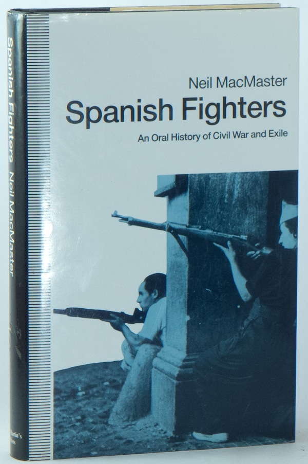 Spanish Fighters: An Oral History of Civil War and Exile. Neil MACMASTER.