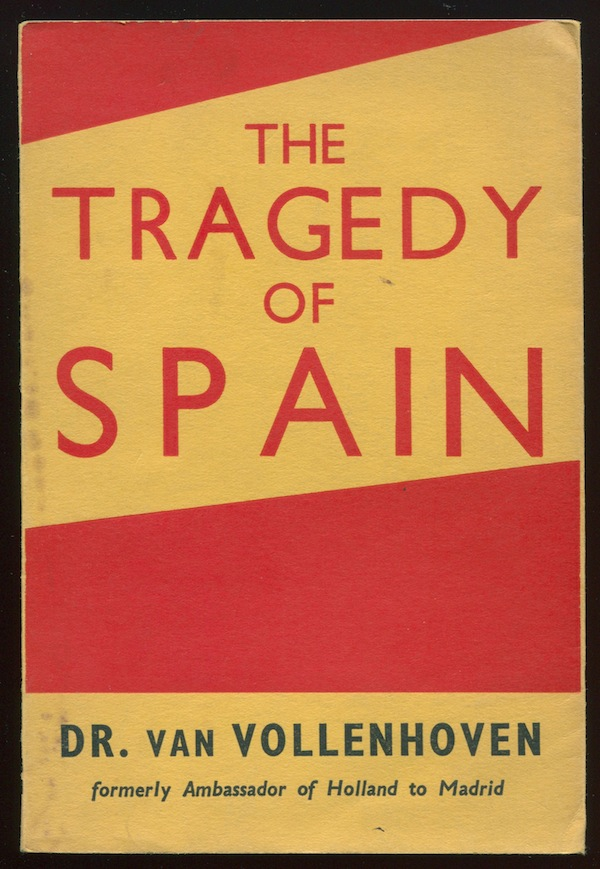 The Tragedy of Spain. Dr. M. W. R. VAN VOLLENHOVEN.