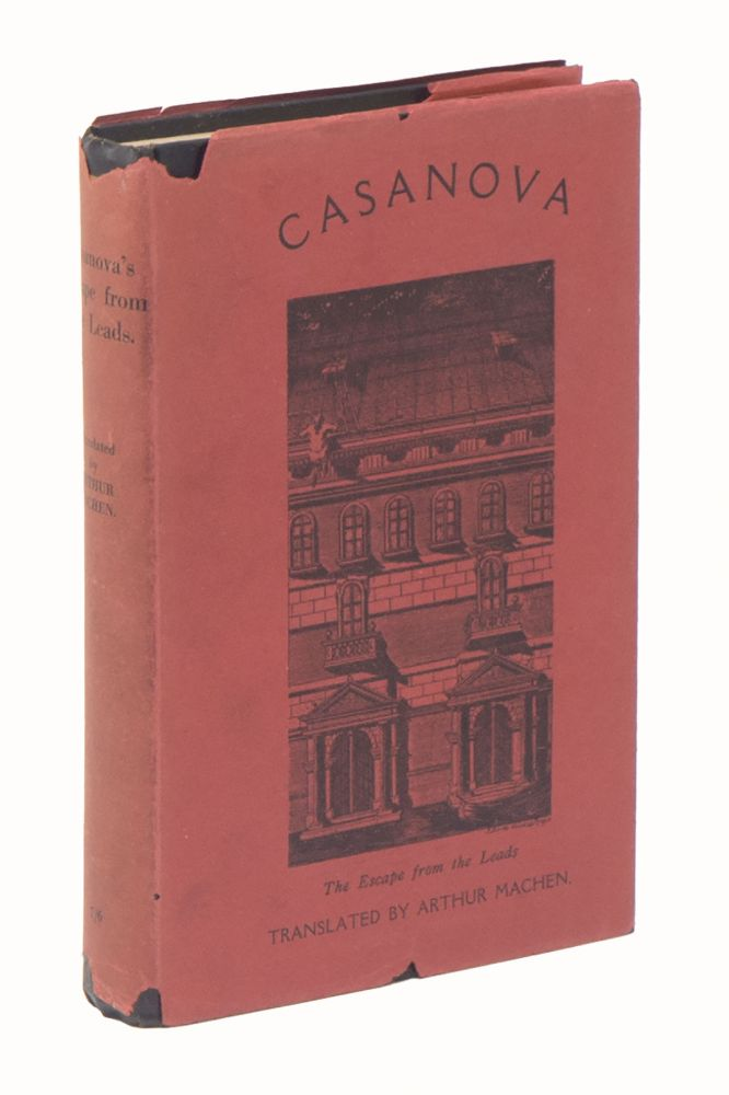 Casanova's Escape from the Leads Being His Own Account as Translated with an Introduction by Arthur Machen. Arthur MACHEN, Casanova, translated and.