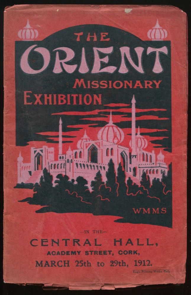 The Orient Missionary Exhibition, In the Central Hall, Academy Street, Cork, March 25th to 29th, 1912 [cover title]. Missionary Committee, W. H. SMYTH.