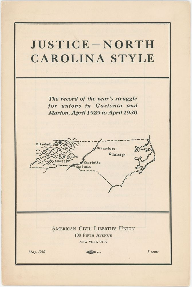 Justice - North Carolina Style: The Record of the Year's Struggle for Unions in Gastonia and Marion, April 1929 to April 1930. American Civil Liberties Union.