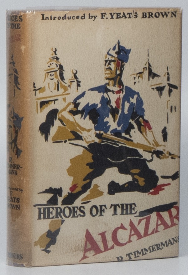 Heroes of the Alcazar. Rodolphe TIMMERANS, F. YEATS-BROWN.