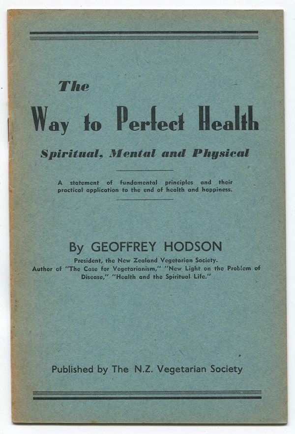 The Way to Perfect Health: Spiritual, Mental and Physical. A Statement of Fundamental Principles and Their Practical Application to the End of Health and Happiness. Geoffrey HODSON.