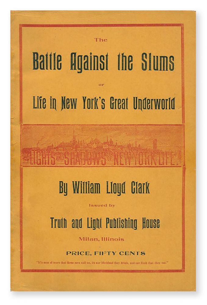 The Battle Against the Slums; or, Life in New York's Great Underworld. William Lloyd CLARK.