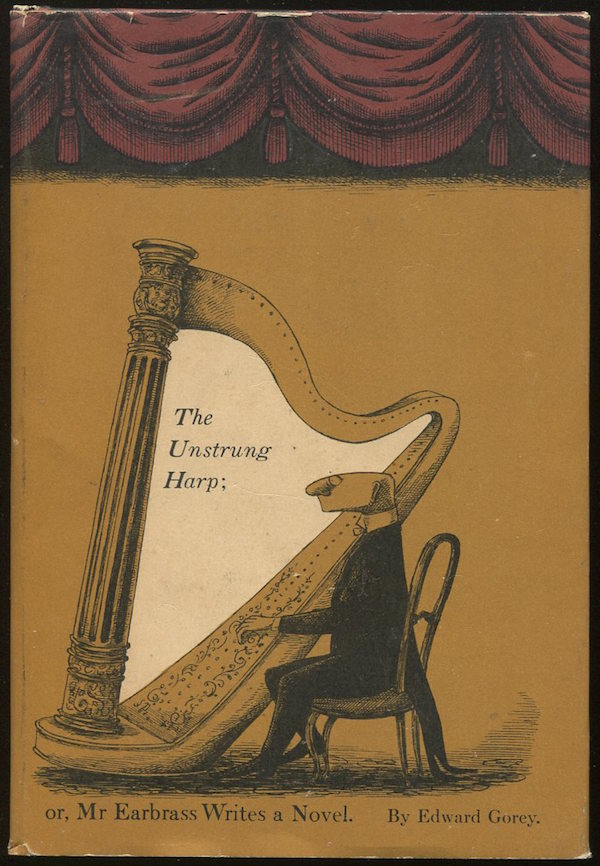 The Unstrung Harp; or, Mr Earbrass Writes a Novel. Edward GOREY.