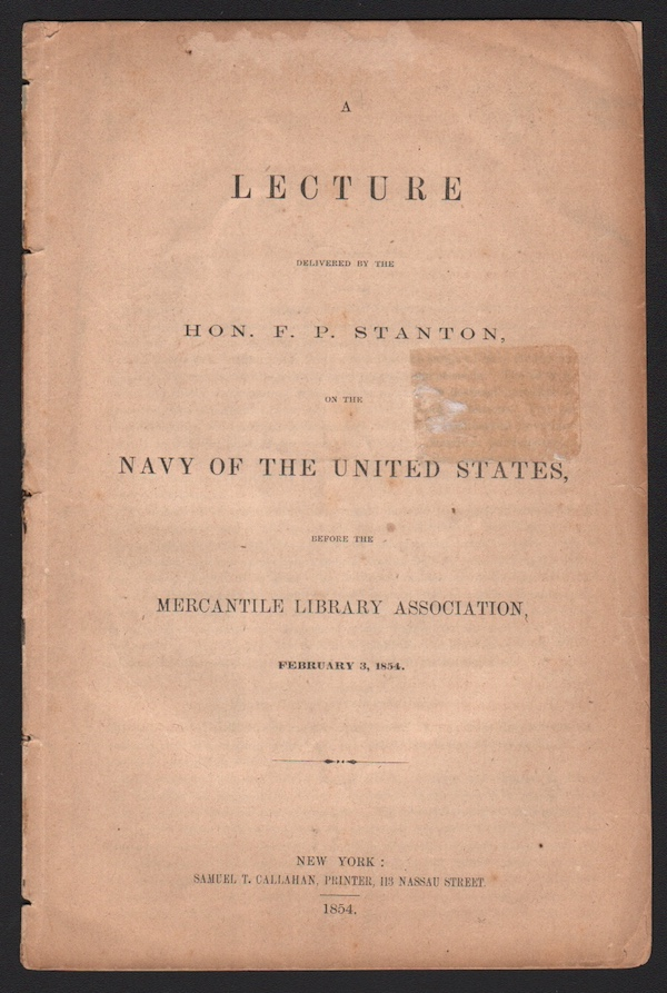 A Lecture Delivered by the Hon. F. P. Stanton on the Navy of the United States, Before the Mercantile Library Association, February 3, 1854. Hon. F. P. STANTON.