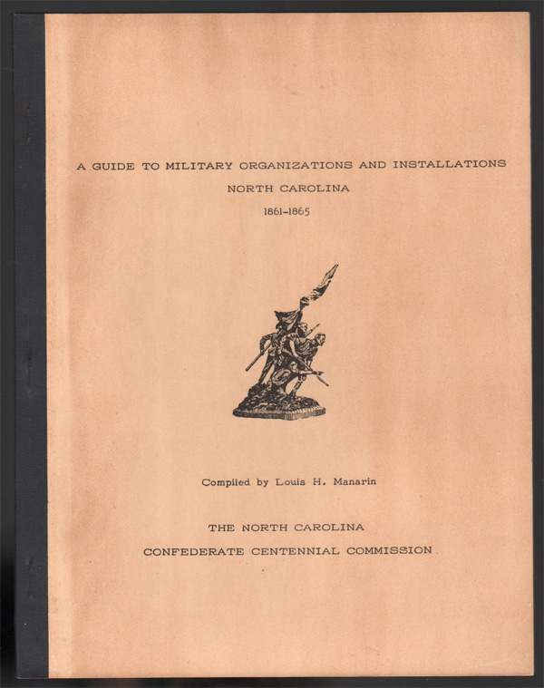 A Guide to Military Organizations and Installations, North Carolina, 1861-1865. Louis H. MANARIN.