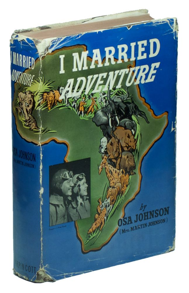 I Married Adventure: The Lives and Adventures of Martin and Osa Johnson. Osa JOHNSON.