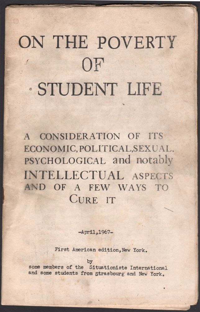 On the Poverty of Student Life: A Consideration of Its Economic, Political, Sexual, Psychological and Notably Intellectual Aspects and of a Few Ways to Cure It. Situationiste International.
