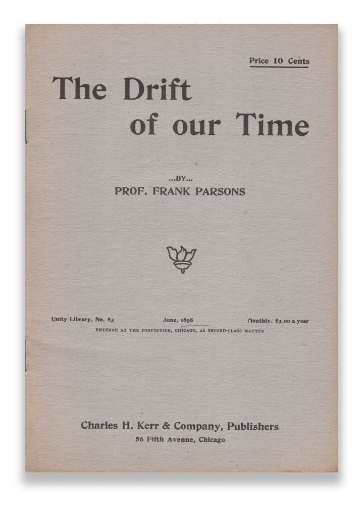 The Drift of our Time (Unity Library No. 83). Prof. Frank PARSONS.