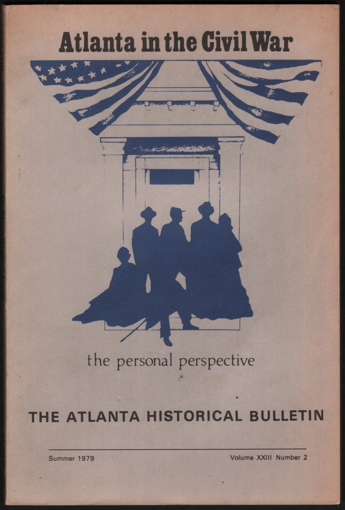 Atlanta in the Civil War: The Personal Perspective (The Atlanta Historical Journal, Volume XXIII, Number 2, Summer 1979). Ann E. WOODALL.