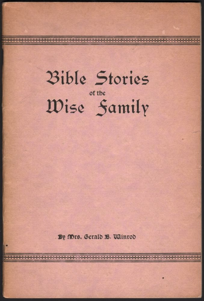 Bible Stories of the Wise Family. Mrs. Gerald B. WINROD.