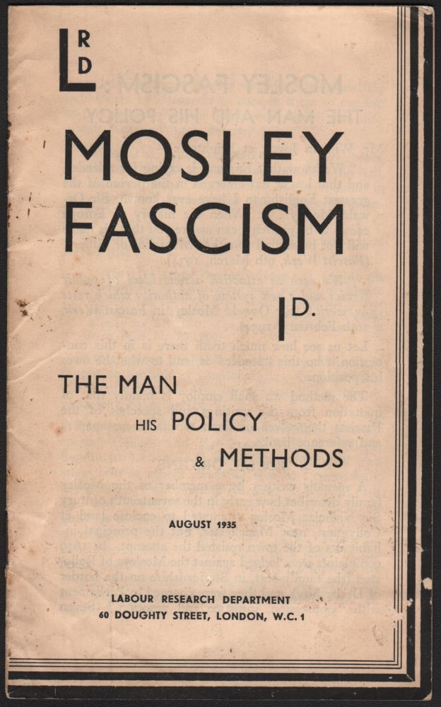 Mosley Fascism: The Man, His Policy & Methods. Labour Research Department.