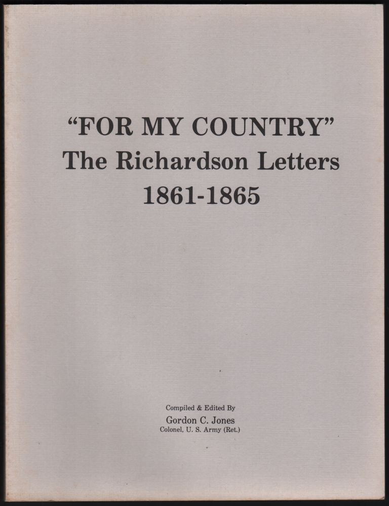 """""""For My Country"""": The Richardson Letters, 1861-1865. Gordon C. JONES, compiled."""