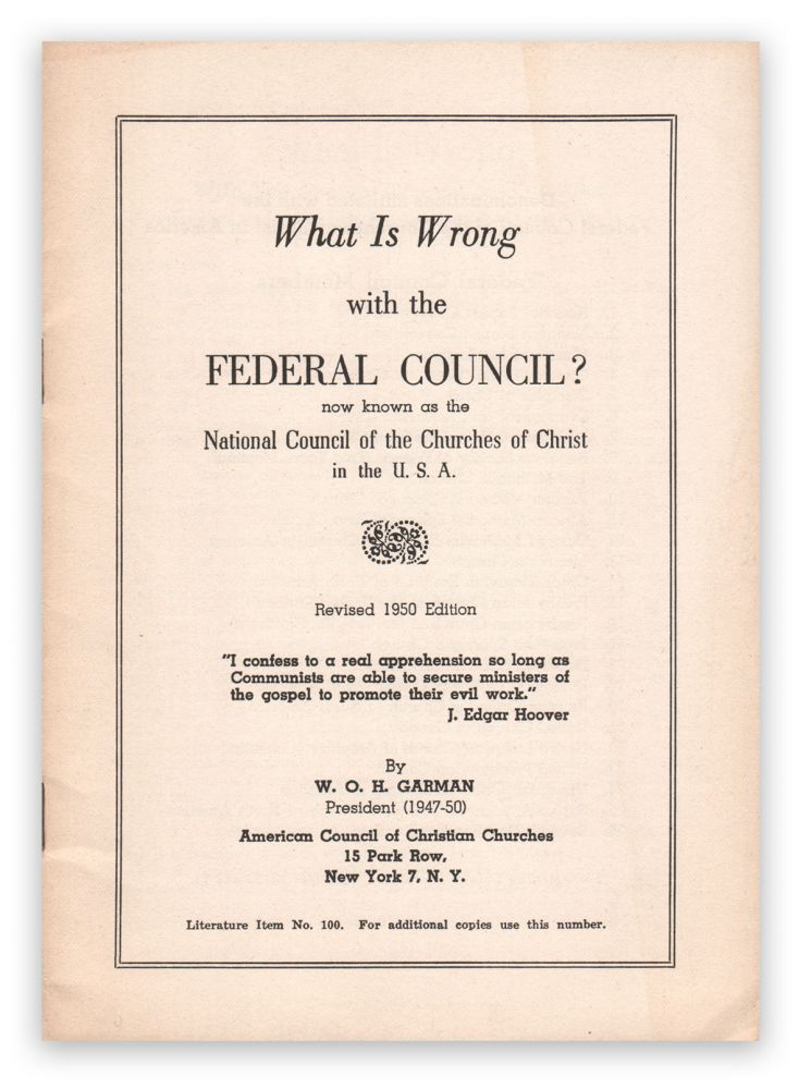 What Is Wrong with the Federal Council? now known as the National Council of the Churches of Christ in the U.S.A. W. O. H. GARMAN.