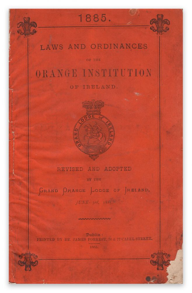 Laws and Ordinances of the Orange Institution of Ireland. Revised and Adopted by the Grand Orange Lodge of Ireland, June 3rd, 1885