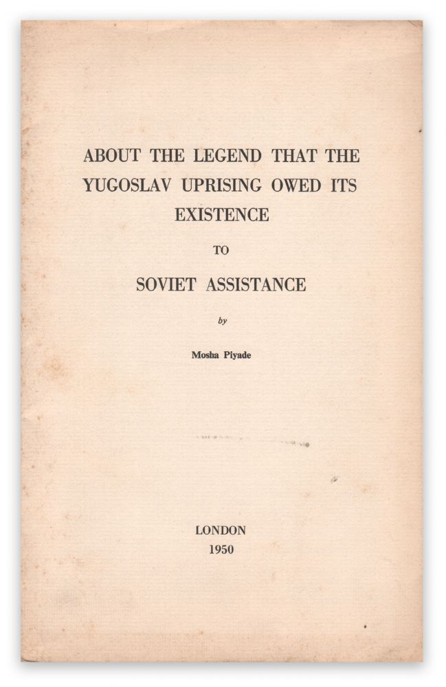 About the Legend that the Yugoslav Uprising Owed Its Existence to Soviet Assistance. Mosha PIYADE.