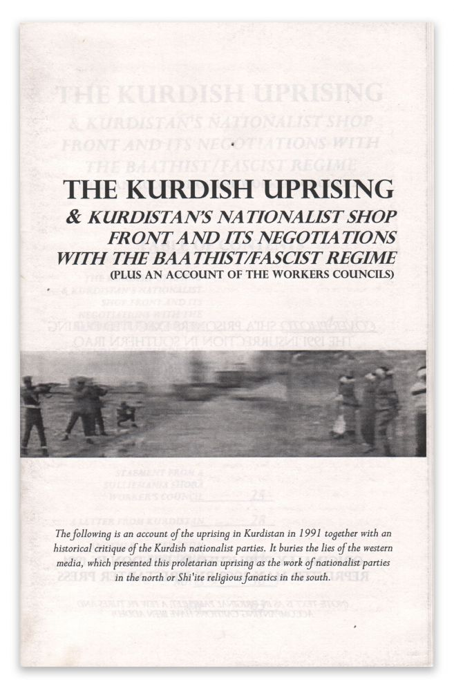 The Kurdish Uprising & Kurdistan's Nationalist Shop Front and Its Negotiations with the Baathist/Fascist Regime (Plus an Account of the Workers Councils)