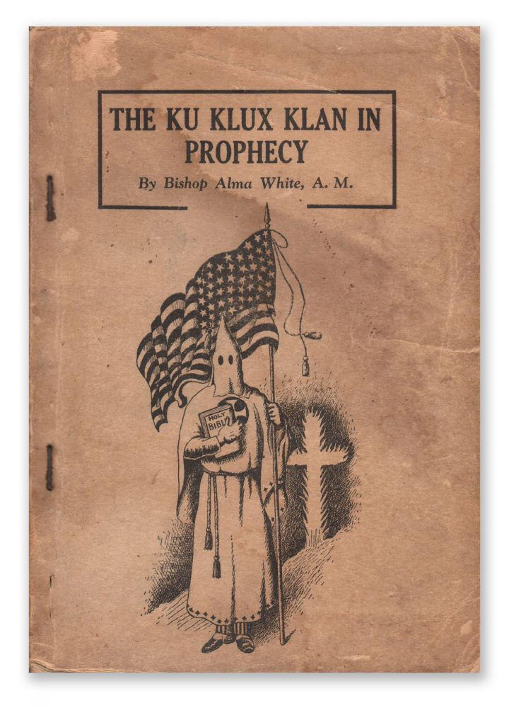 The Ku Klux Klan in Prophecy. Bishop Alma WHITE.