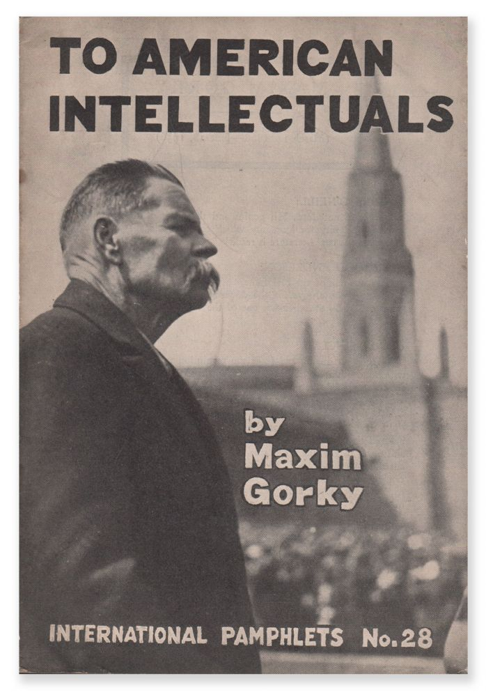 To American Intellectuals (International Pamphlets No. 28). Maxim GORKY.
