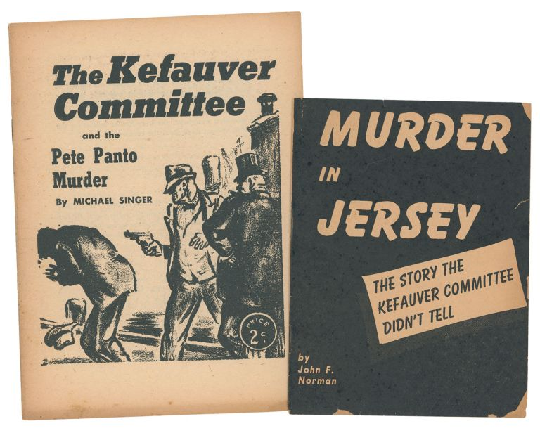 The Kefauver Committee and the Pete Panto Murder [with] Murder in Jersey: The Story the Kefauver Committee Didn't Tell. Michael SINGER, John F. NORMAN.