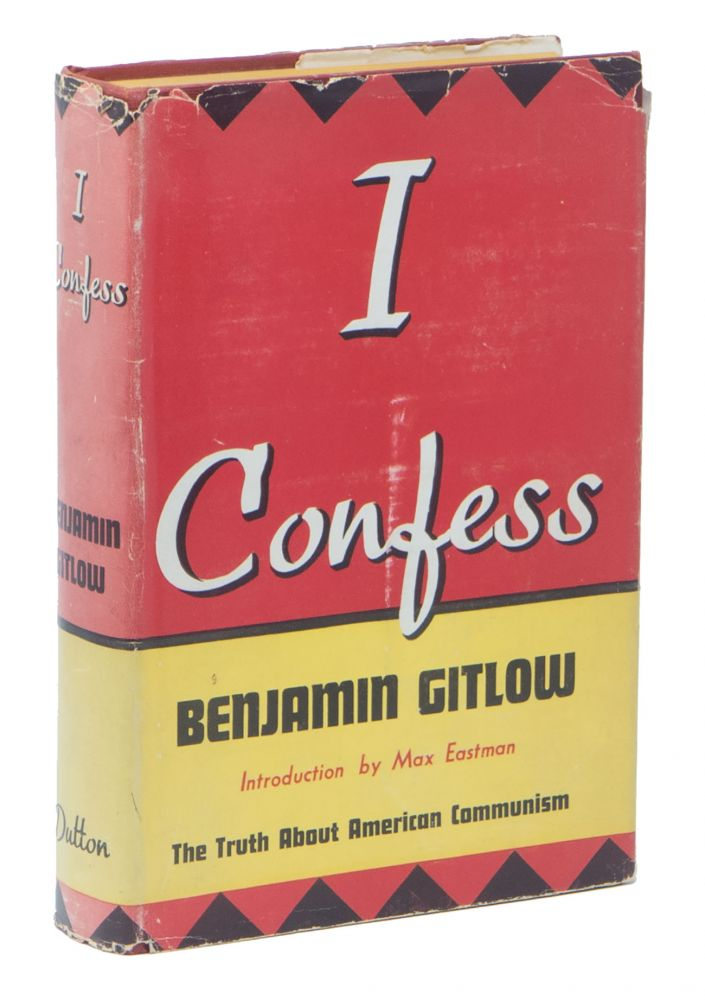 I Confess: The Truth About American Communism. Benjamin GITLOW, Max EASTMAN.