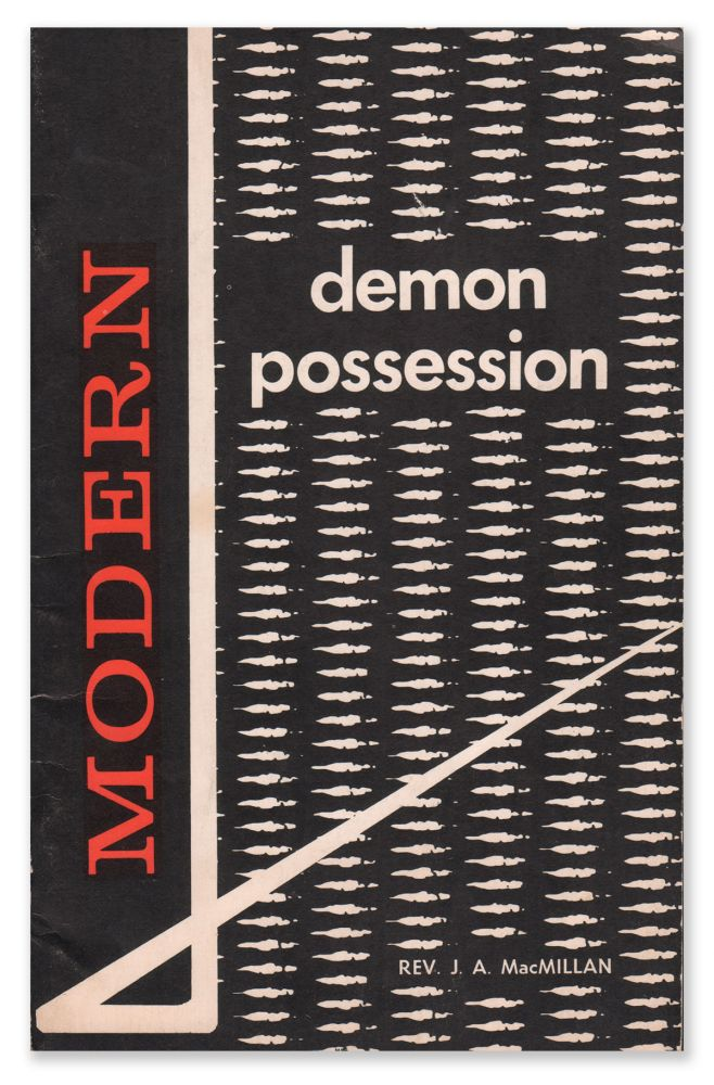 Modern Demon Possession: The Increasing Menace of These Latter Days in Spiritism and Its Attendant Evils. Rev. J. A. MACMILLAN.