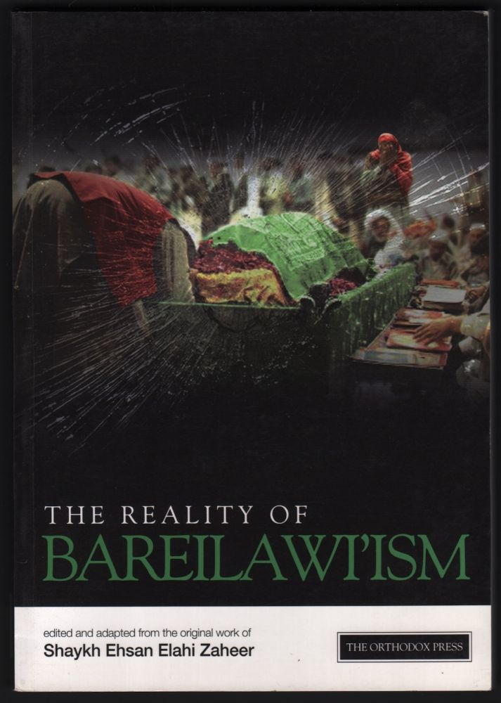 The Reality of Bareilawi'ism: Their Beliefs and Practices. edited, adapted from the original work of.