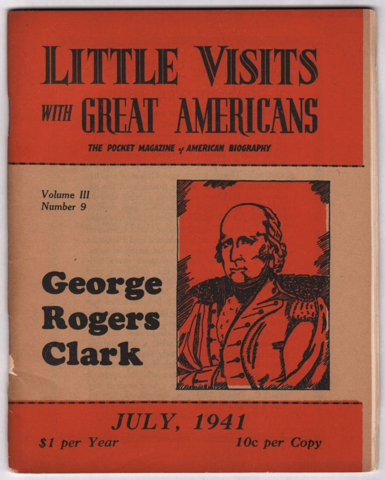 Little Visits with Great Americans: The Pocket Magazine of American Biography, Vol. III, No. 9, July, 1941 (George Rogers Clark). William Dudley PELLEY.