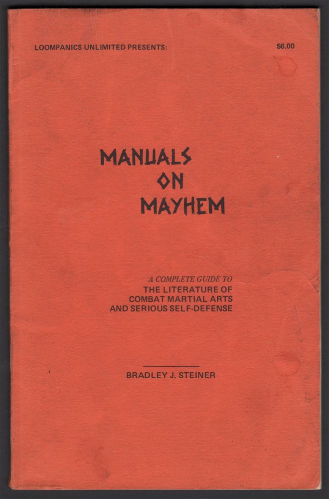 Manuals on Mayhem: A Complete Guide to the Literature of Combat Martial Arts and Serious Self-Defense. Bradley J. STEINER.