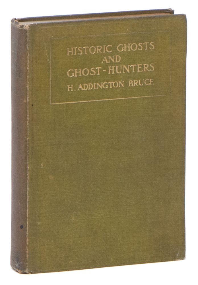 Historic Ghosts and Ghost-Hunters. H. Addington BRUCE.