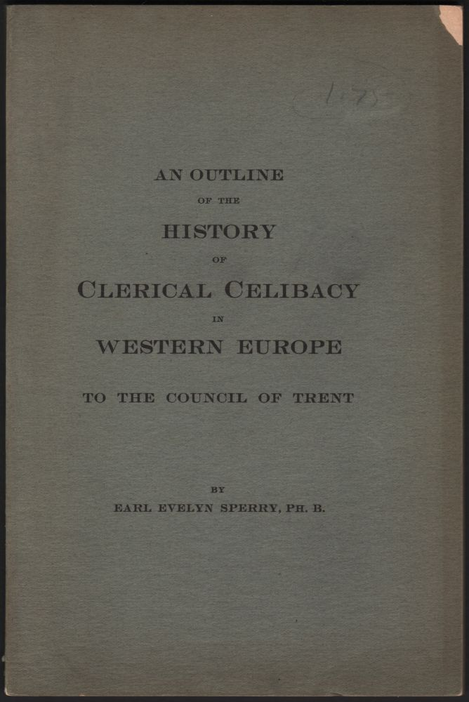 An Outline of the History of Clerical Celibacy in Western Europe to the Council of Trent. Earl Evelyn SPERRY.
