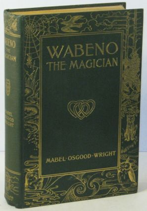 "Wabeno the Magician: The Sequel to ""Tommy-Anne and the Three Hearts"" Mabel Osgood WRIGHT, Joseph M. GLEESON."