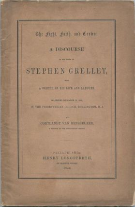 The Fight, Faith, and Crown: A Discourse on the Death of Stephen Grellet, with a Sketch of His...