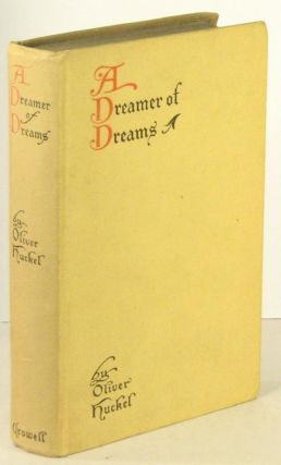 "A Dreamer of Dreams, Being a New and Intimate Telling of the Love-Story and Life-Work of ""Will..."