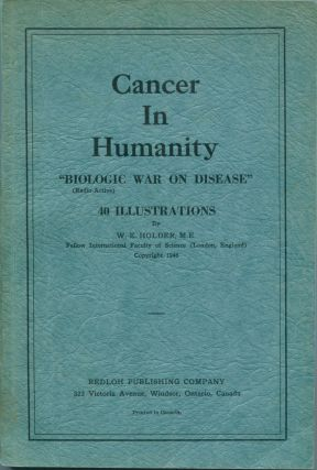 "Cancer In Humanity: ""Biologic War On Disease,"" 40 Illustrations. W. E. HOLDER"