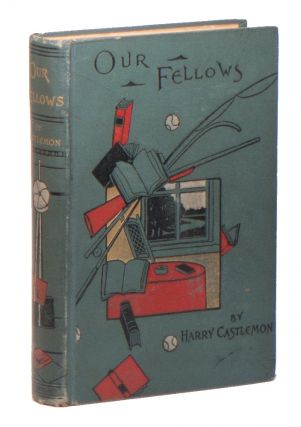 Our Fellows; Or, Skirmishes with the Swamp Dragoons. Harry CASTLEMON, Charles Austin FOSDICK