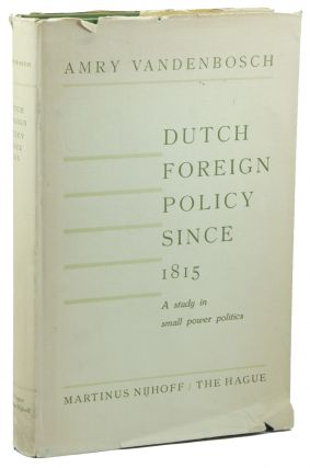 Dutch Foreign Policy Since 1815: A Study in Small Power Politics. Amry VANDENBOSCH.