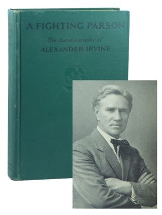 A Fighting Parson: The Autobiography of Alexander Irvine. Alexander IRVINE.