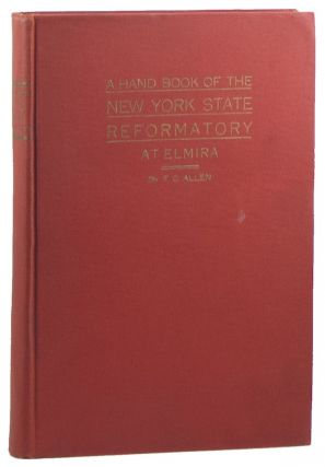 Hand Book of the New York State Reformatory at Elmira. Fred C. ALLEN