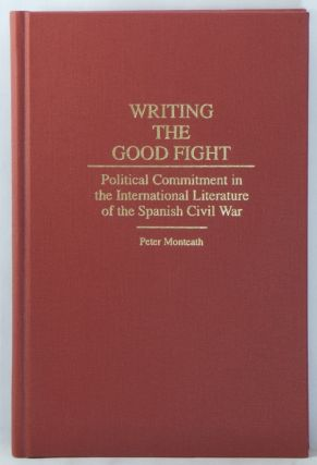 Writing the Good Fight: Political Commitment in the International Literature of the Spanish Civil...