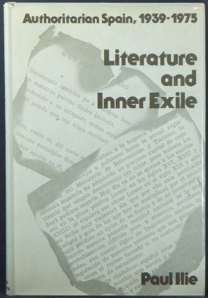 Literature and Exile: Authoritarian Spain, 1939-1975. Paul ILIE