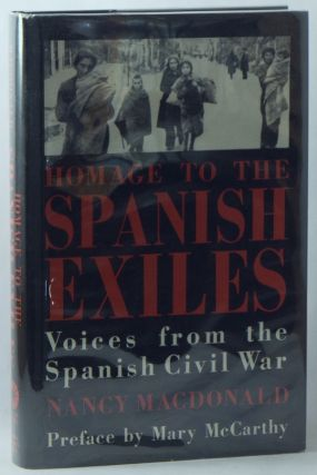 Homage to the Spanish Exiles: Voices from the Spanish Civil War. Nancy MACDONALD, Mary MCCARTHY