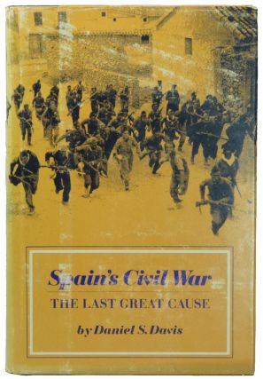 Spain's Civil War: The Last Great Cause. Daniel S. DAVIS