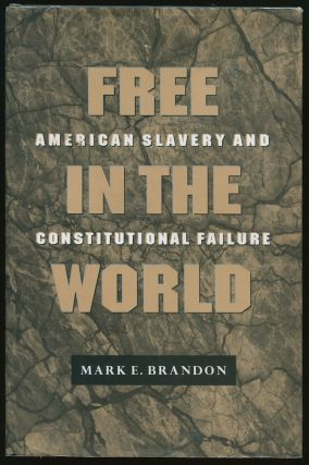 Free in the World: American Slavery and Constitutional Failure. Mark E. BRANDON