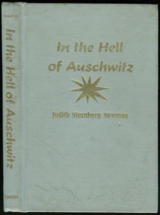 In the Hell of Auschwitz: The Wartime Memoirs of Judith Sternberg Newman. Judith Sternberg NEWMAN.