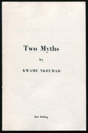 "Two Myths: ""The Myth of the 'Third World'"" & ""'African Socialism' Revisted"" Kwame NKRUMAH."