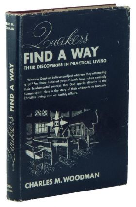 Quakers Find a Way: Their Discoveries in Practical Living. Charles M. WOODMAN