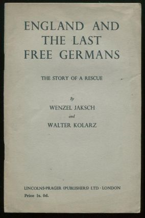 England and the Last Free Germans: The Story of a Rescue. Wenzel JAKSCH, Walter KOLARZ.